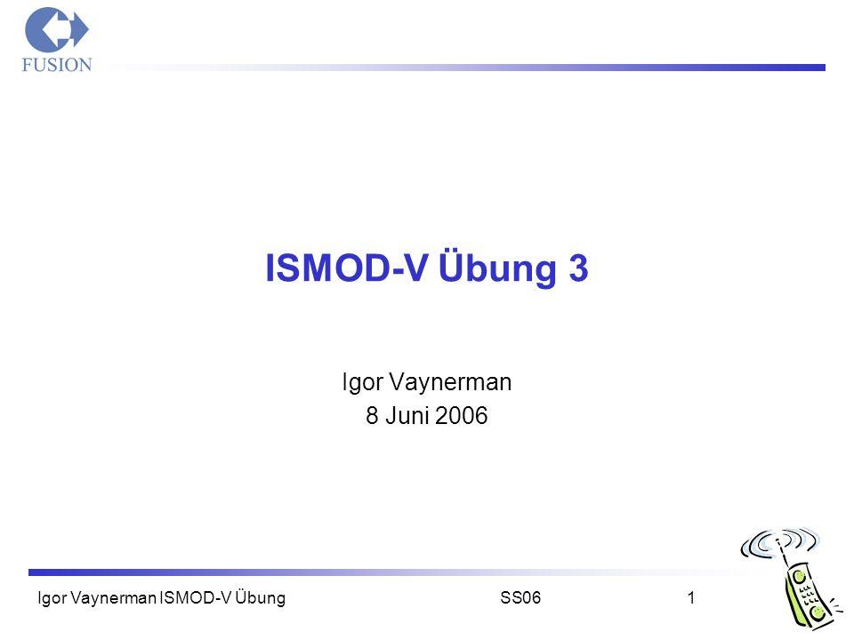 Igor Vaynerman ISMOD-V ÜbungSS061 ISMOD-V Übung 3 Igor Vaynerman 8 Juni 2006