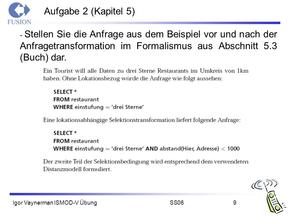 Igor Vaynerman ISMOD-V ÜbungSS069 Aufgabe 2 (Kapitel 5) - Stellen Sie die Anfrage aus dem Beispiel vor und nach der Anfragetransformation im Formalismus aus Abschnitt 5.3 (Buch) dar.