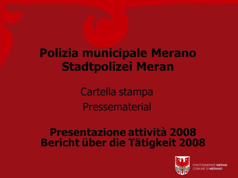 Polizia municipale Merano Stadtpolizei Meran Cartella stampa Pressematerial Presentazione attività 2008 Bericht über die Tätigkeit 2008