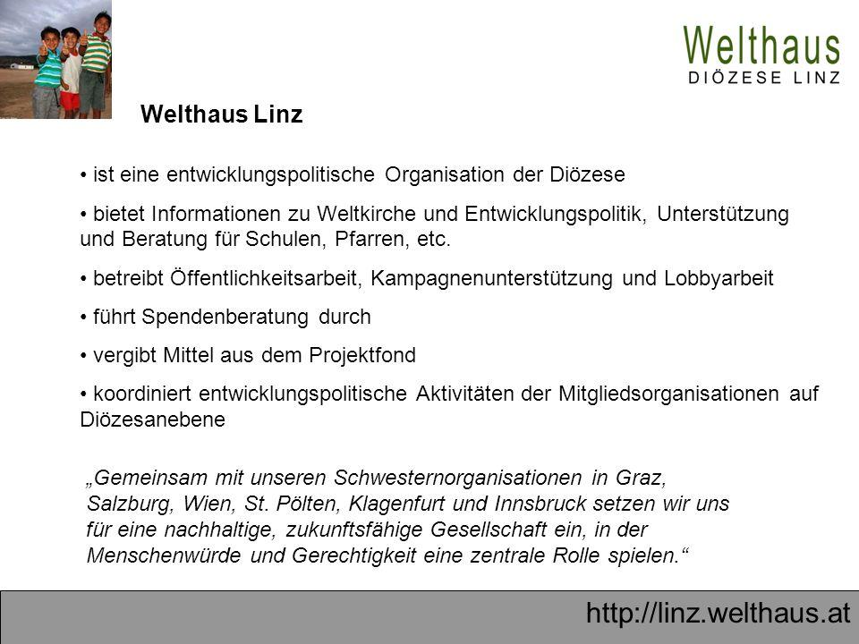 http://linz.welthaus.at ist eine entwicklungspolitische Organisation der Diözese bietet Informationen zu Weltkirche und Entwicklungspolitik, Unterstützung und Beratung für Schulen, Pfarren, etc.