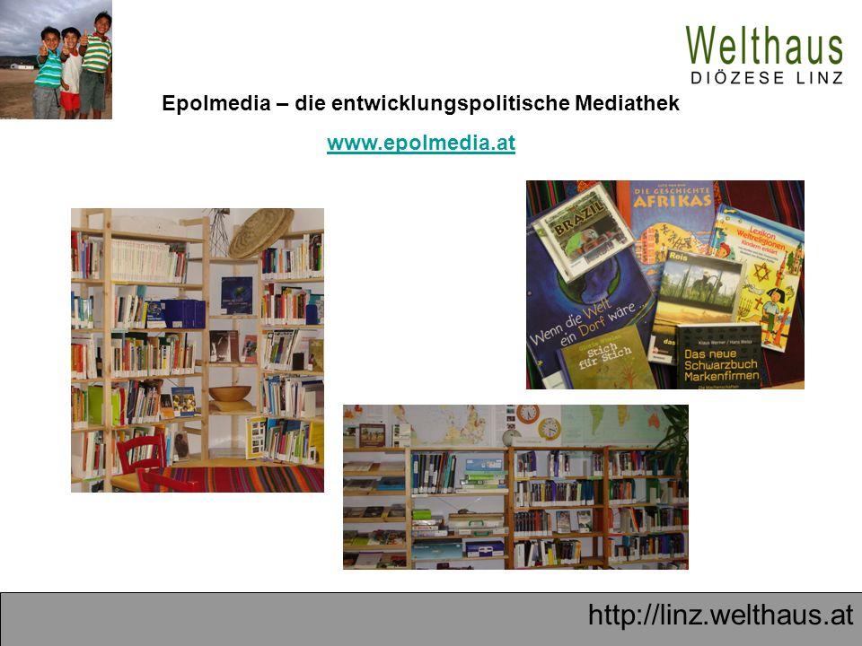 http://linz.welthaus.at Epolmedia – die entwicklungspolitische Mediathek www.epolmedia.at