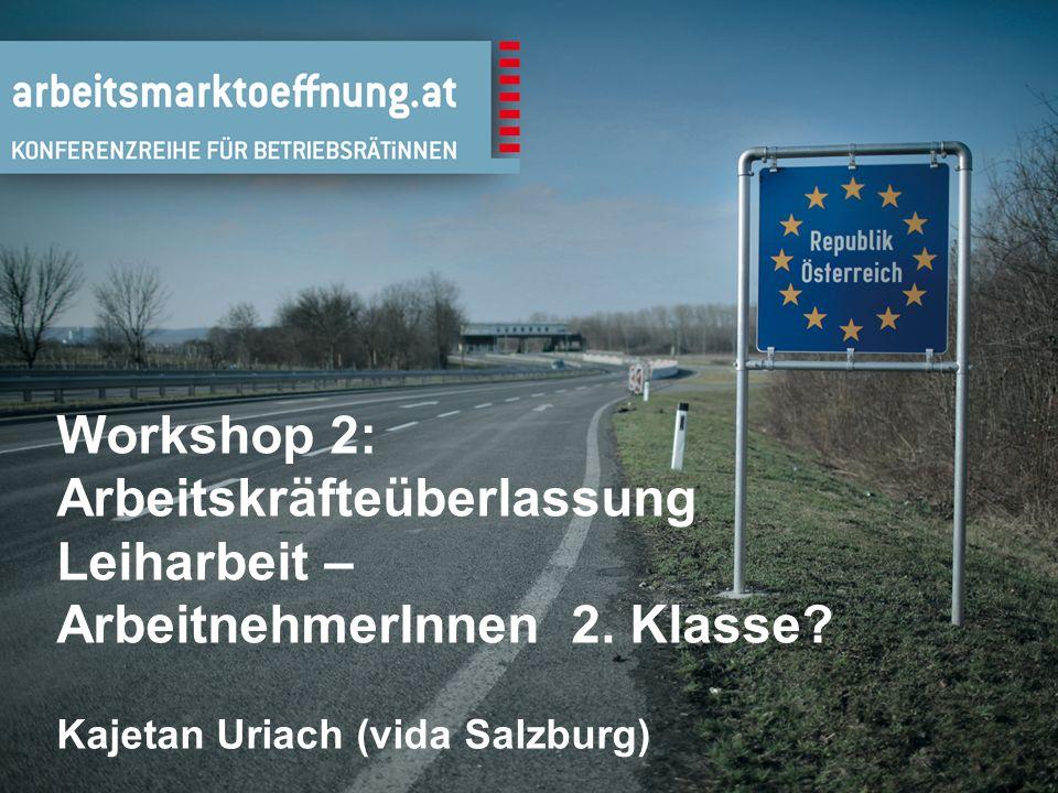 7 Workshop 2: Arbeitskräfteüberlassung Leiharbeit – ArbeitnehmerInnen 2.