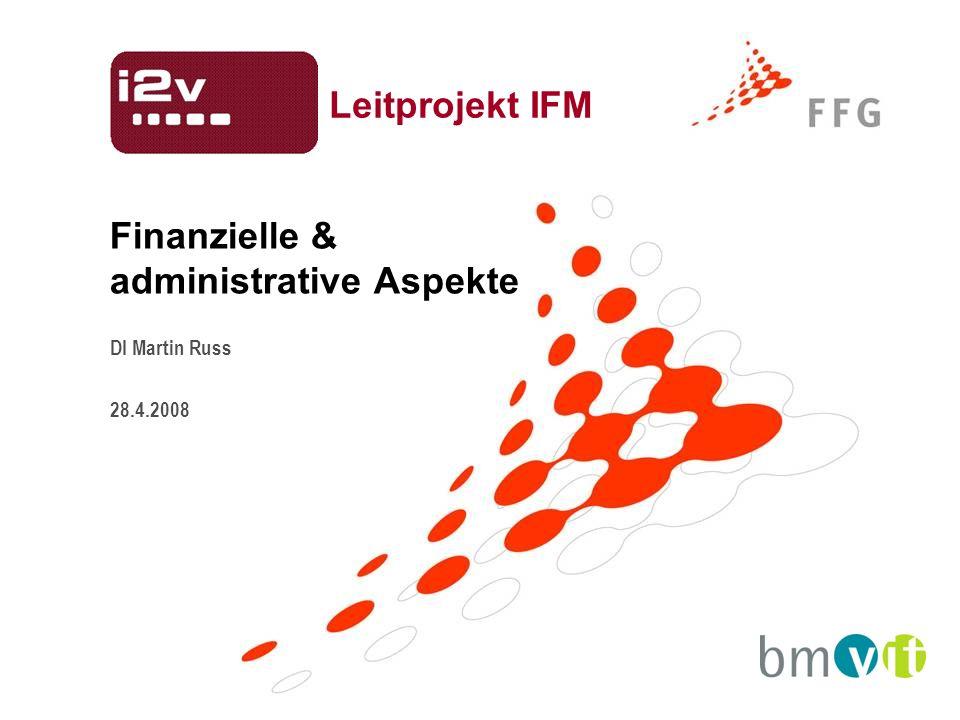 Finanzielle & administrative Aspekte DI Martin Russ 28.4.2008 Leitprojekt IFM