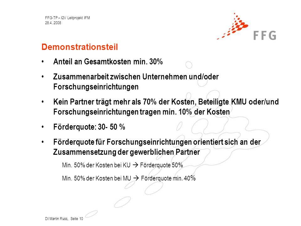 FFG-TP – I2V Leitprojekt IFM 28.4..2008 DI Martin Russ, Seite 10 Demonstrationsteil Anteil an Gesamtkosten min.