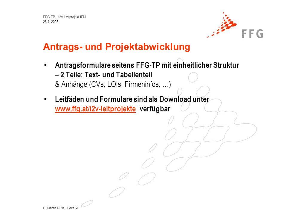 FFG-TP – I2V Leitprojekt IFM 28.4..2008 DI Martin Russ, Seite 20 Antrags- und Projektabwicklung Antragsformulare seitens FFG-TP mit einheitlicher Struktur – 2 Teile: Text- und Tabellenteil & Anhänge (CVs, LOIs, Firmeninfos, …) Leitfäden und Formulare sind als Download unter www.ffg.at/i2v-leitprojekte verfügbar www.ffg.at/i2v-leitprojekte