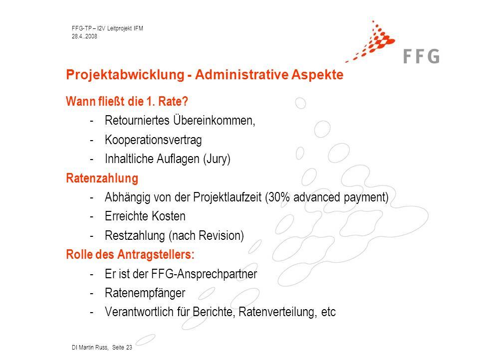 FFG-TP – I2V Leitprojekt IFM 28.4..2008 DI Martin Russ, Seite 23 Projektabwicklung - Administrative Aspekte Wann fließt die 1.