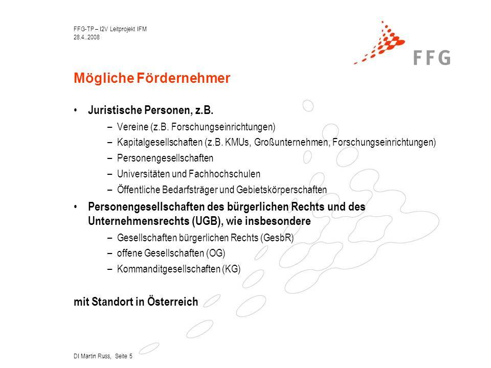 FFG-TP – I2V Leitprojekt IFM 28.4..2008 DI Martin Russ, Seite 5 Mögliche Fördernehmer Juristische Personen, z.B.