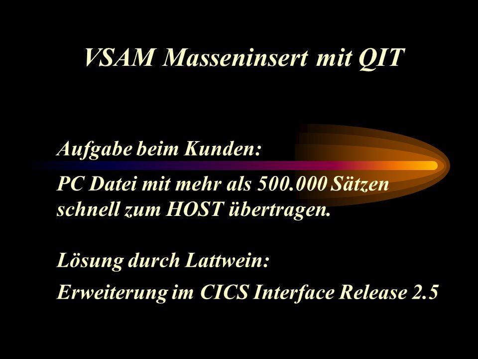 VSAM Masseninsert im CICS RPL mit SEQ statt DIR wie im Batch Keys müssen aufsteigend sein (bei KSDS) FILE Datei Out (statt Upd) Nur WRITE ohne vorheriges CHAIN Etwa 5 – 10 fach schneller – ideal für QIT