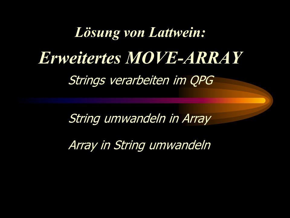 Lösung von Lattwein: Erweitertes MOVE-ARRAY Strings verarbeiten im QPG String umwandeln in Array Array in String umwandeln