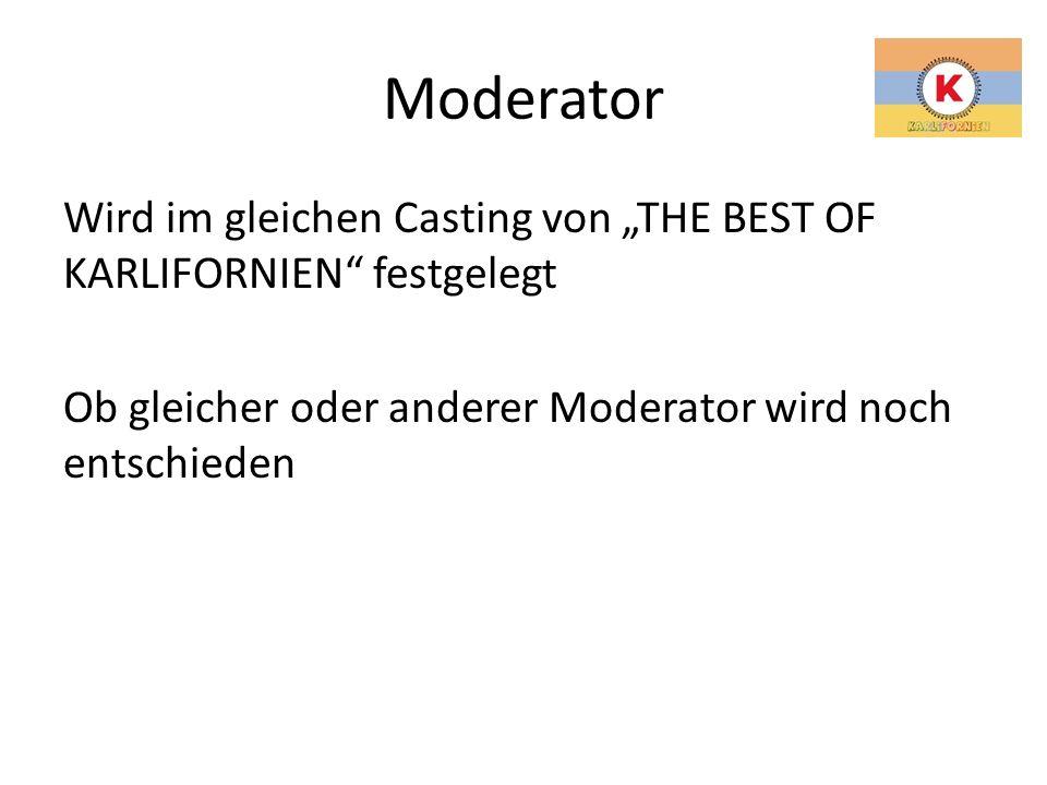 """Moderator Wird im gleichen Casting von """"THE BEST OF KARLIFORNIEN festgelegt Ob gleicher oder anderer Moderator wird noch entschieden"""