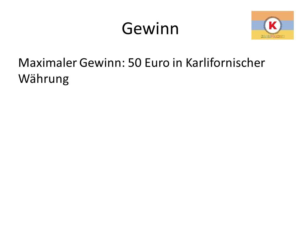 Gewinn Maximaler Gewinn: 50 Euro in Karlifornischer Währung