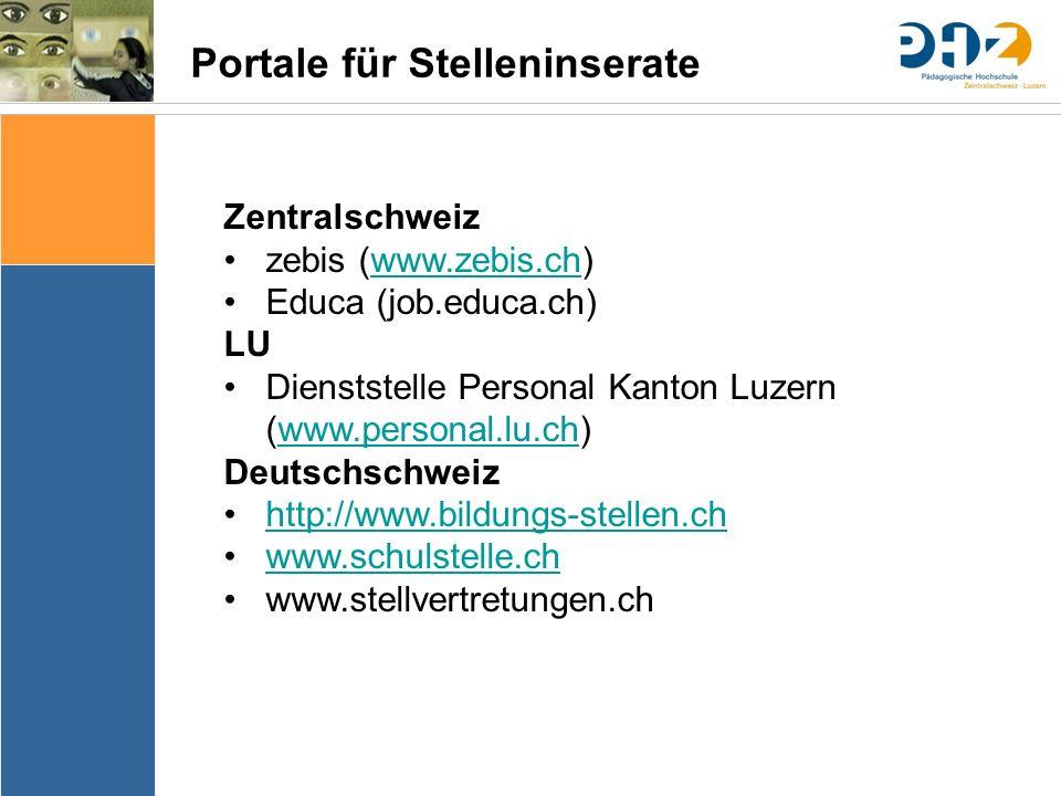 Portale für Stelleninserate Zentralschweiz zebis (www.zebis.ch)www.zebis.ch Educa (job.educa.ch) LU Dienststelle Personal Kanton Luzern (www.personal.lu.ch)www.personal.lu.ch Deutschschweiz http://www.bildungs-stellen.ch www.schulstelle.ch www.stellvertretungen.ch
