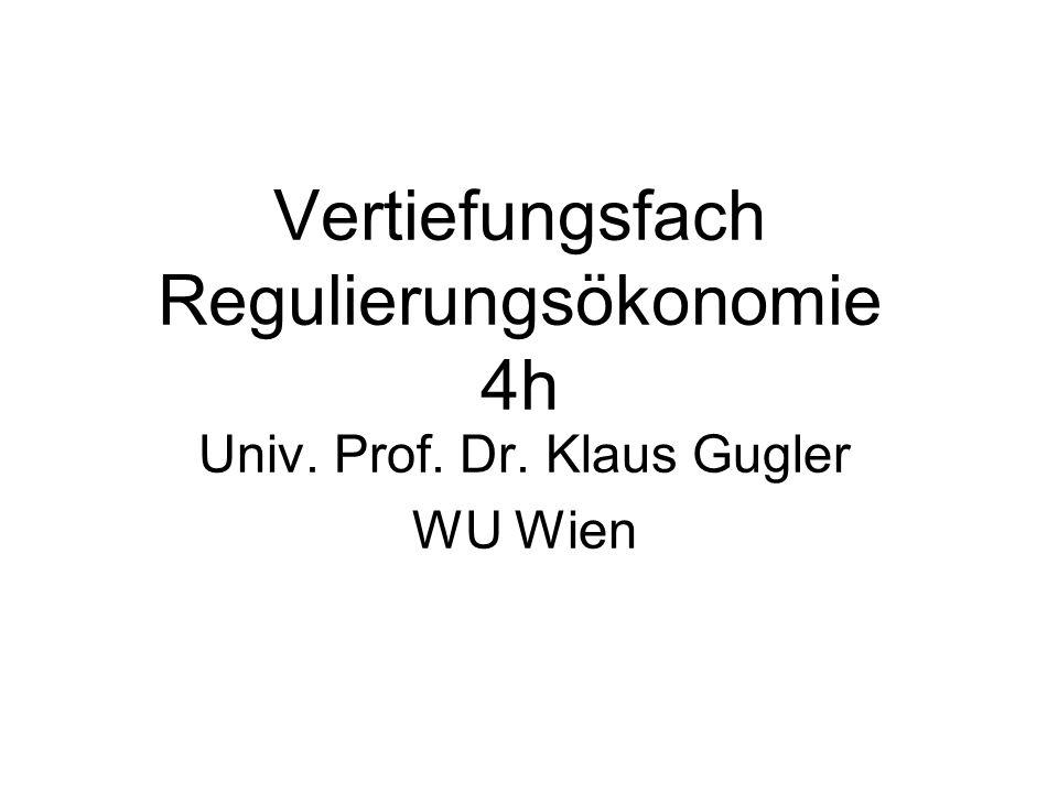 Vertiefungsfach Regulierungsökonomie 4h Univ. Prof. Dr. Klaus Gugler WU Wien