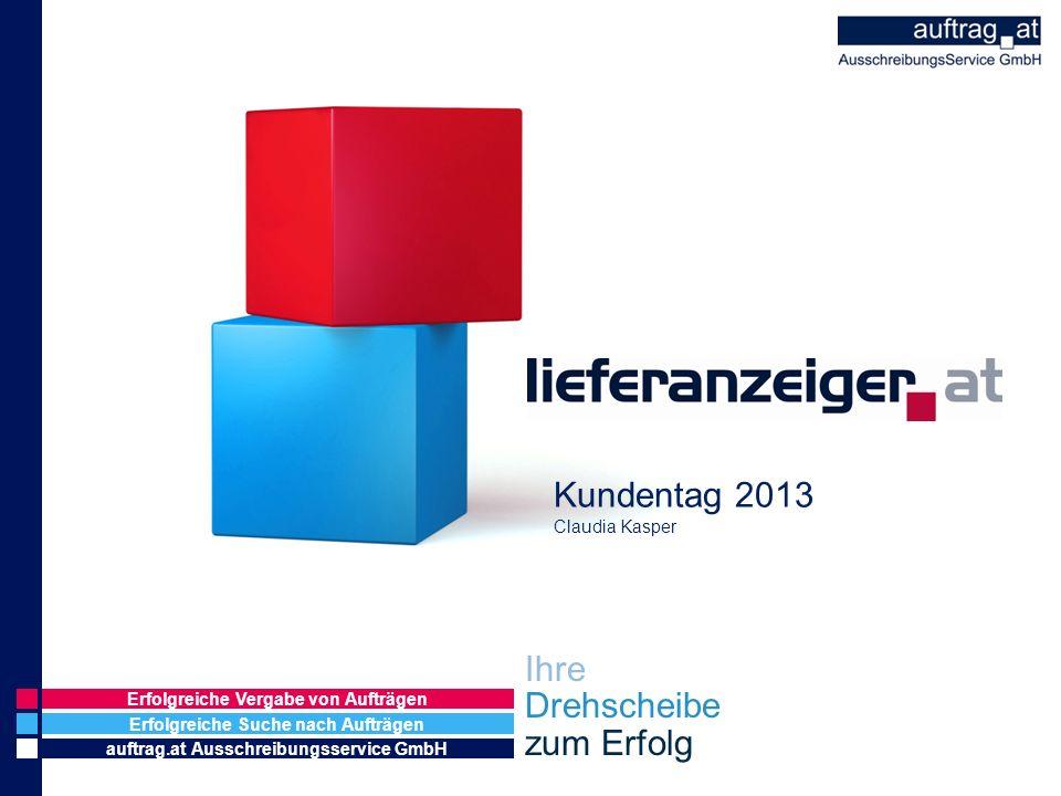 Erfolgreiche Suche nach Aufträgen auftrag.at Ausschreibungsservice GmbH Erfolgreiche Vergabe von Aufträgen Ihre Drehscheibe zum Erfolg Kundentag 2013 Claudia Kasper