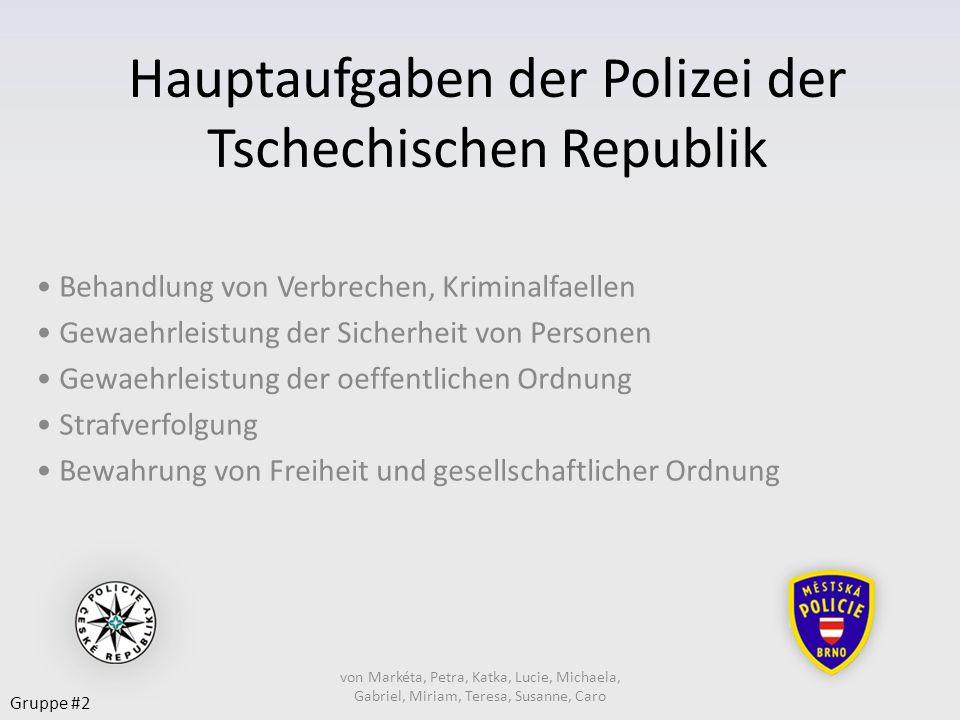 von Markéta, Petra, Katka, Lucie, Michaela, Gabriel, Miriam, Teresa, Susanne, Caro Hauptaufgaben der Polizei der Tschechischen Republik Behandlung von