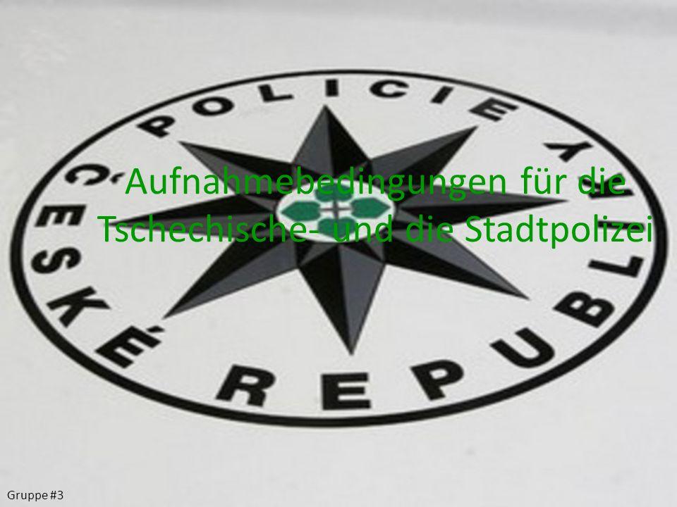 Aufnahmebedingungen für die Tschechische- und die Stadtpolizei Gruppe #3