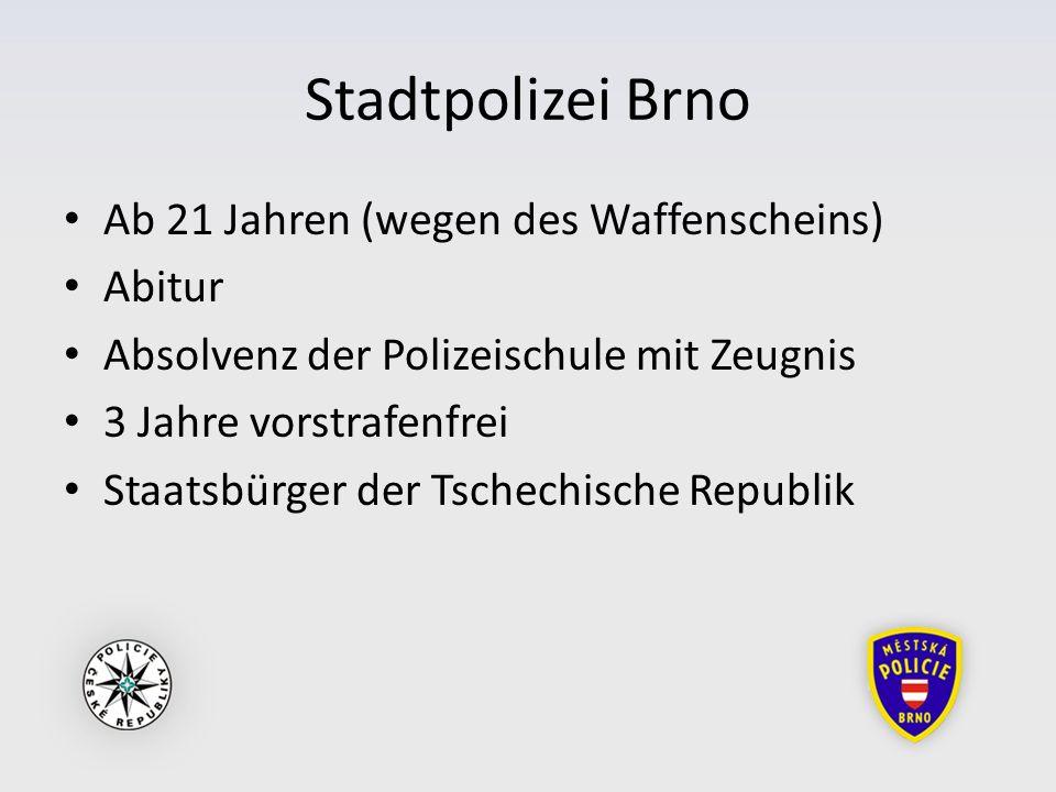 Stadtpolizei Brno Ab 21 Jahren (wegen des Waffenscheins) Abitur Absolvenz der Polizeischule mit Zeugnis 3 Jahre vorstrafenfrei Staatsbürger der Tschechische Republik