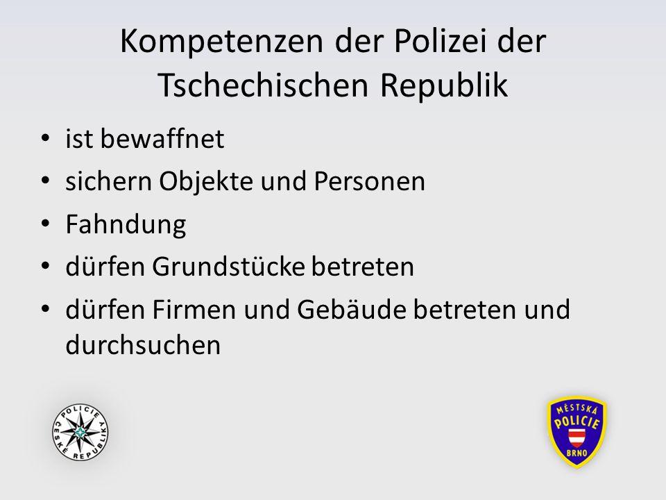 Kompetenzen der Polizei der Tschechischen Republik ist bewaffnet sichern Objekte und Personen Fahndung dürfen Grundstücke betreten dürfen Firmen und Gebäude betreten und durchsuchen