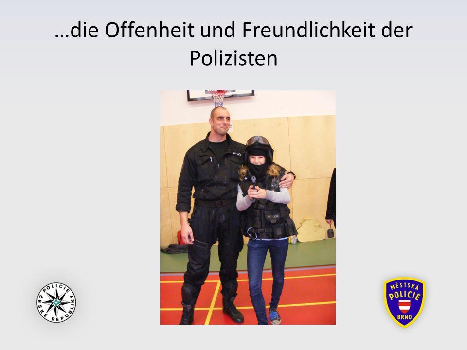 …die Offenheit und Freundlichkeit der Polizisten