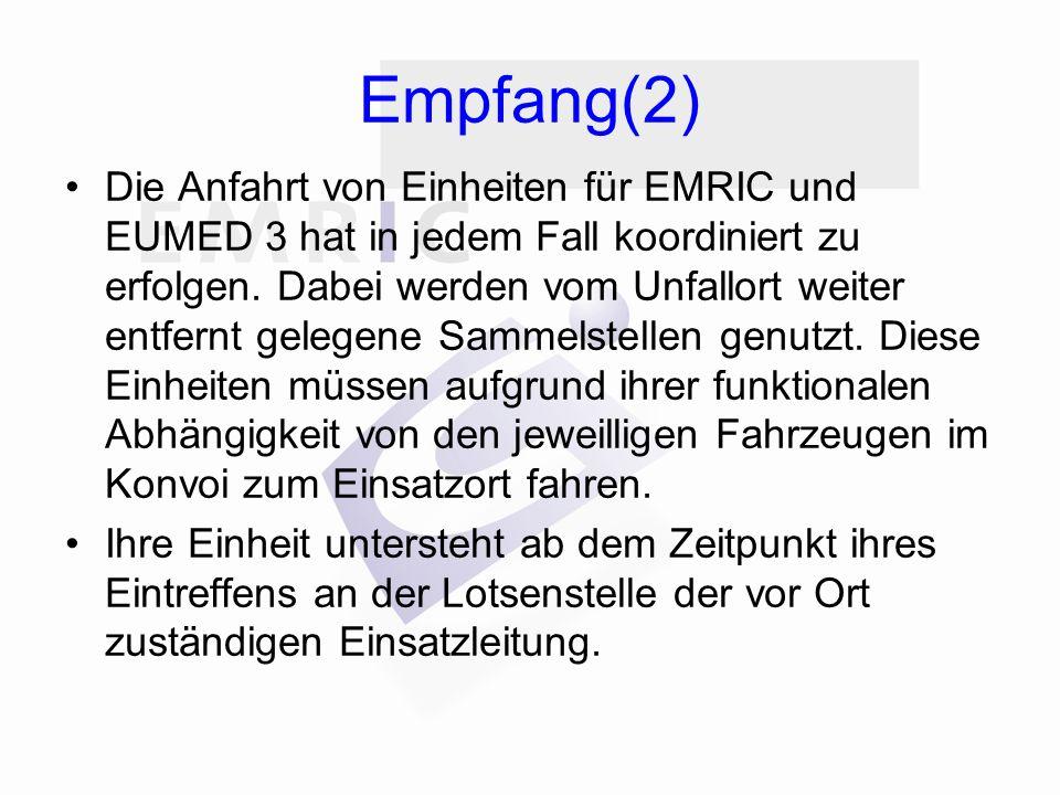 Empfang(2) Die Anfahrt von Einheiten für EMRIC und EUMED 3 hat in jedem Fall koordiniert zu erfolgen.