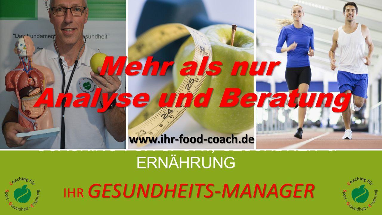 COACHING FÜR SPORT, GESUNDHEIT & ERNÄHRUNG GESUNDHEITS-MANAGER IHR GESUNDHEITS-MANAGER Mehr als nur Analyse und Beratung www.ihr-food-coach.de