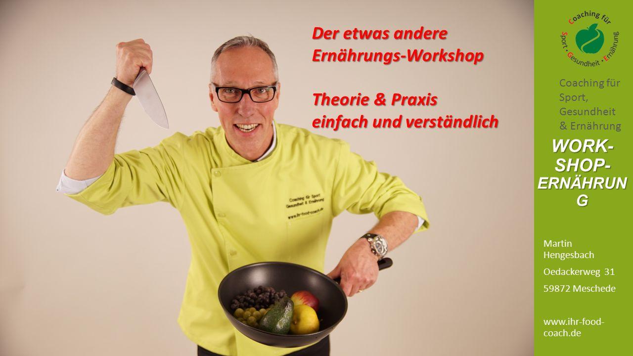 Martin Hengesbach Oedackerweg 31 59872 Meschede www.ihr-food- coach.de WORK- SHOP- ERNÄHRUN G Coaching für Sport, Gesundheit & Ernährung Der etwas and