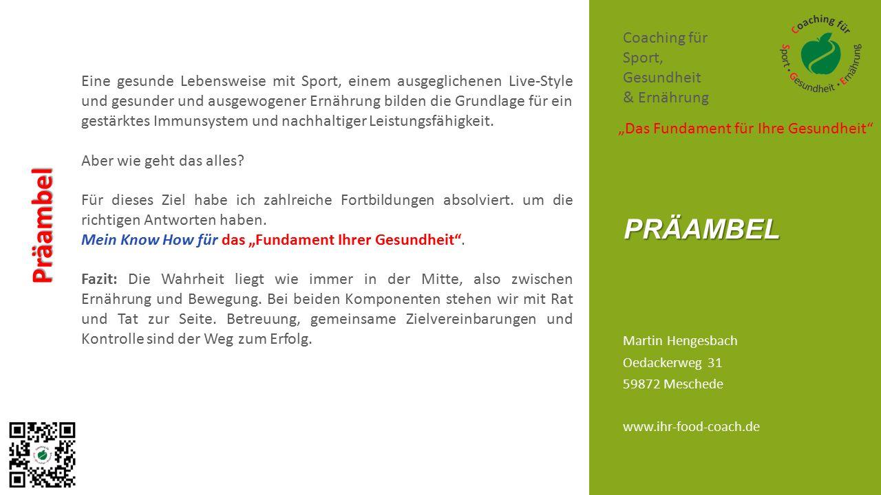"""Martin Hengesbach Oedackerweg 31 59872 Meschede www.ihr-food-coach.de PRÄAMBEL Coaching für Sport, Gesundheit & Ernährung Präambel """"Das Fundament für"""
