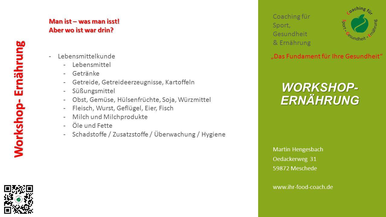 Martin Hengesbach Oedackerweg 31 59872 Meschede www.ihr-food-coach.de WORKSHOP- ERNÄHRUNG Coaching für Sport, Gesundheit & Ernährung Workshop- Ernähru