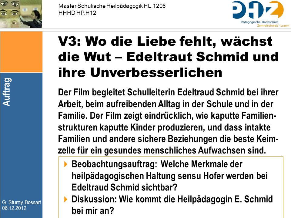 G. Sturny-Bossart 06.12.2012 Master Schulische Heilpädagogik HL.1206 HHHD HP.H12 V3: Wo die Liebe fehlt, wächst die Wut – Edeltraut Schmid und ihre Un