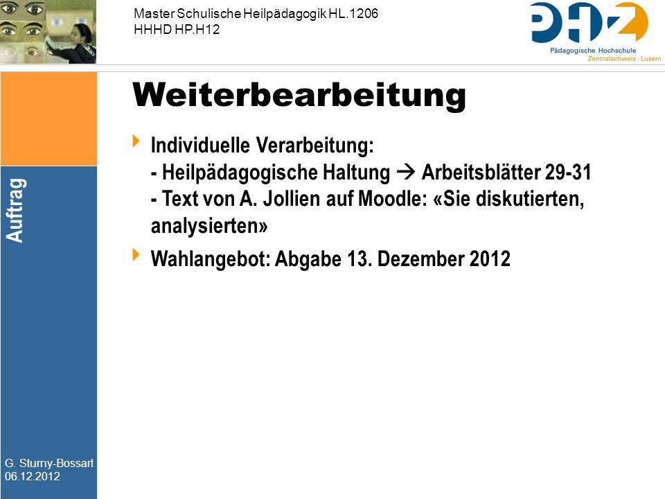 G. Sturny-Bossart 06.12.2012 Master Schulische Heilpädagogik HL.1206 HHHD HP.H12  Individuelle Verarbeitung: - Heilpädagogische Haltung  Arbeitsblät