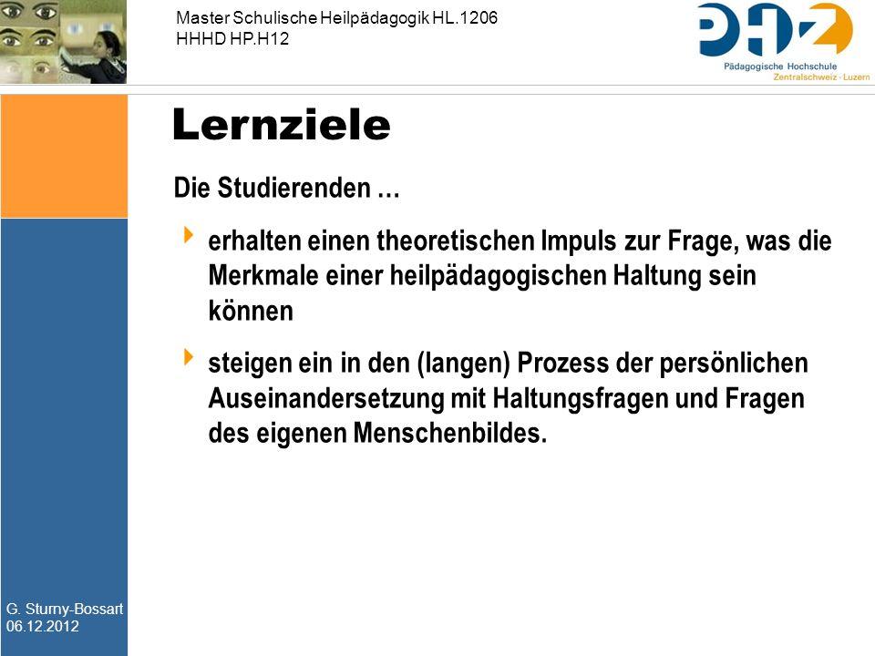 G. Sturny-Bossart 06.12.2012 Master Schulische Heilpädagogik HL.1206 HHHD HP.H12 Lernziele Die Studierenden …  erhalten einen theoretischen Impuls zu