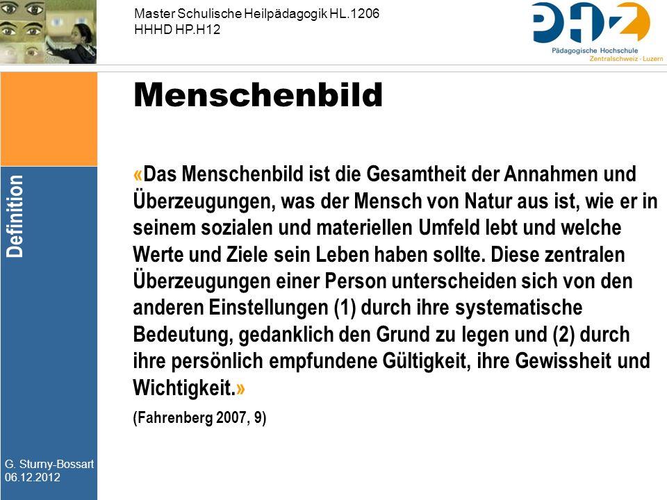 G. Sturny-Bossart 06.12.2012 Master Schulische Heilpädagogik HL.1206 HHHD HP.H12 «Das Menschenbild ist die Gesamtheit der Annahmen und Überzeugungen,