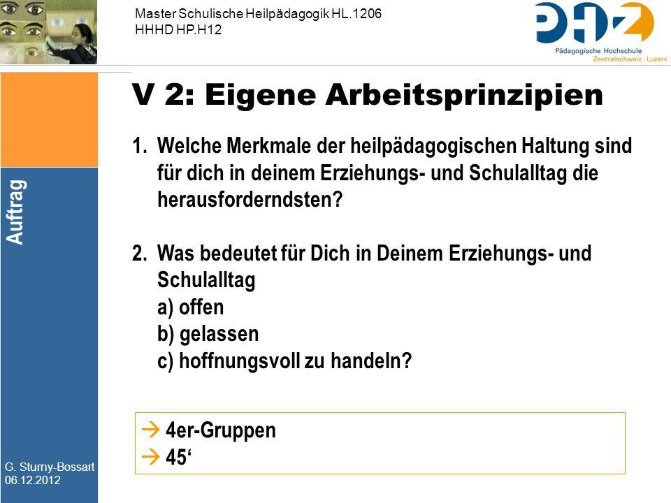 G. Sturny-Bossart 06.12.2012 Master Schulische Heilpädagogik HL.1206 HHHD HP.H12 V 2: Eigene Arbeitsprinzipien 1.Welche Merkmale der heilpädagogischen