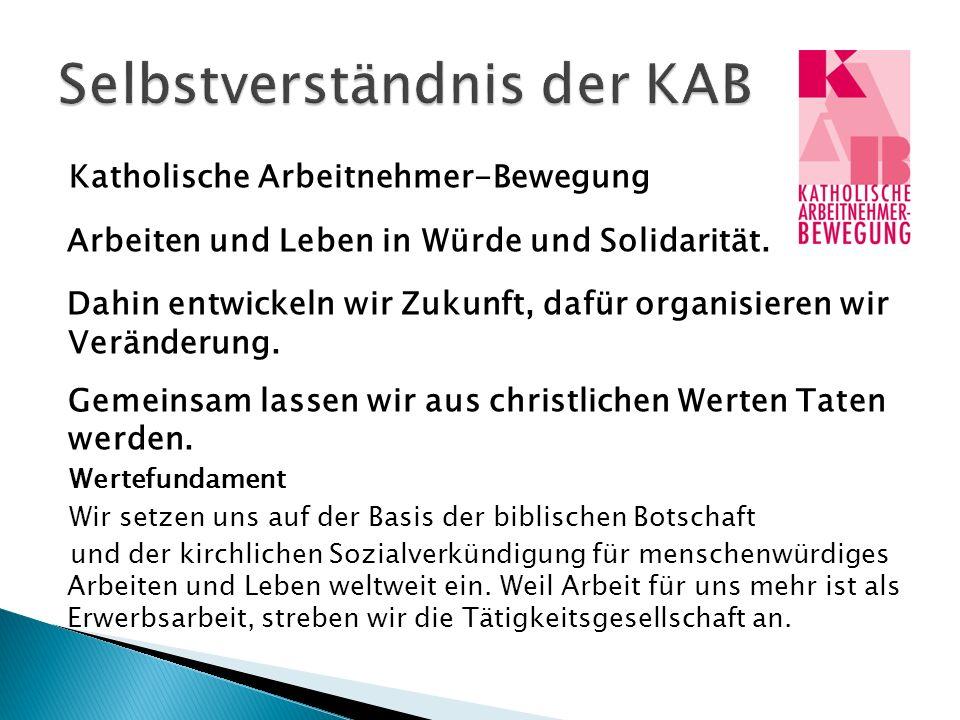Katholische Arbeitnehmer-Bewegung Arbeiten und Leben in Würde und Solidarität.
