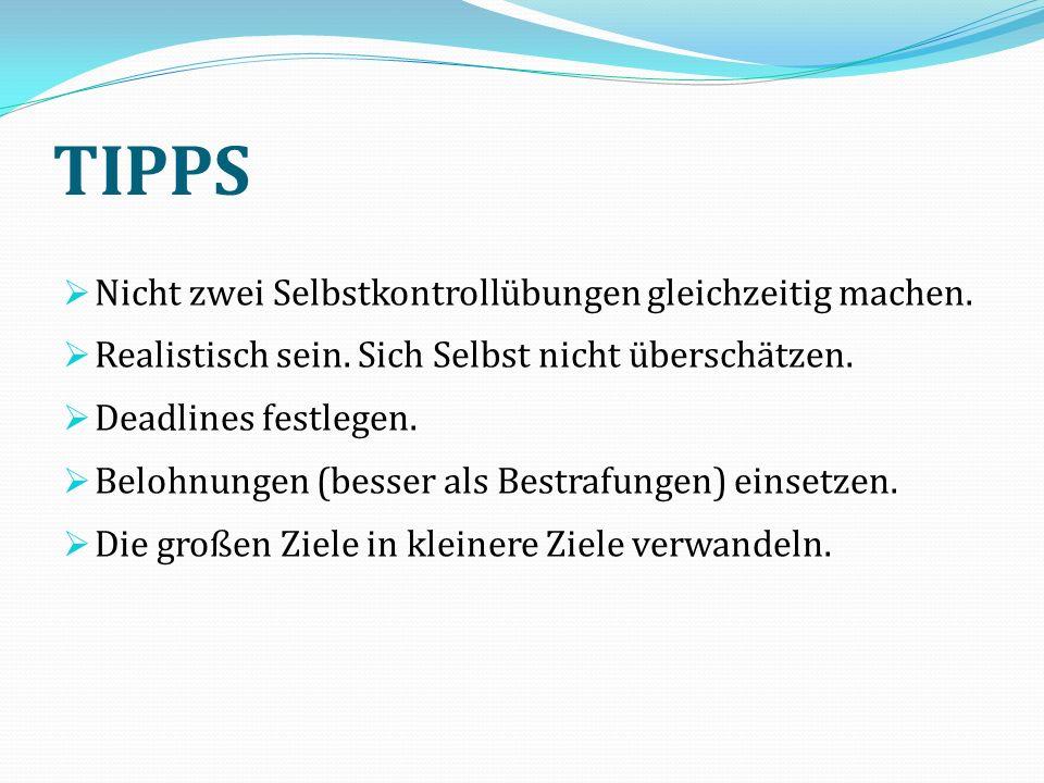 TIPPS  Nicht zwei Selbstkontrollübungen gleichzeitig machen.