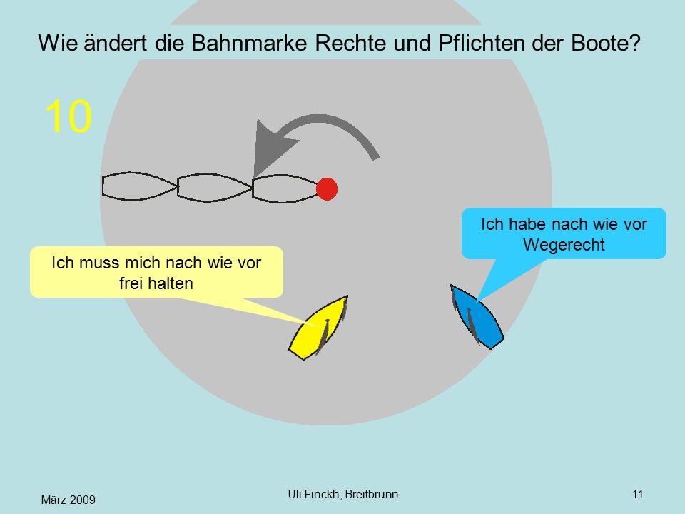 März 2009 Uli Finckh, Breitbrunn11 Wie ändert die Bahnmarke Rechte und Pflichten der Boote? Ich muss mich nach wie vor frei halten Ich habe nach wie v