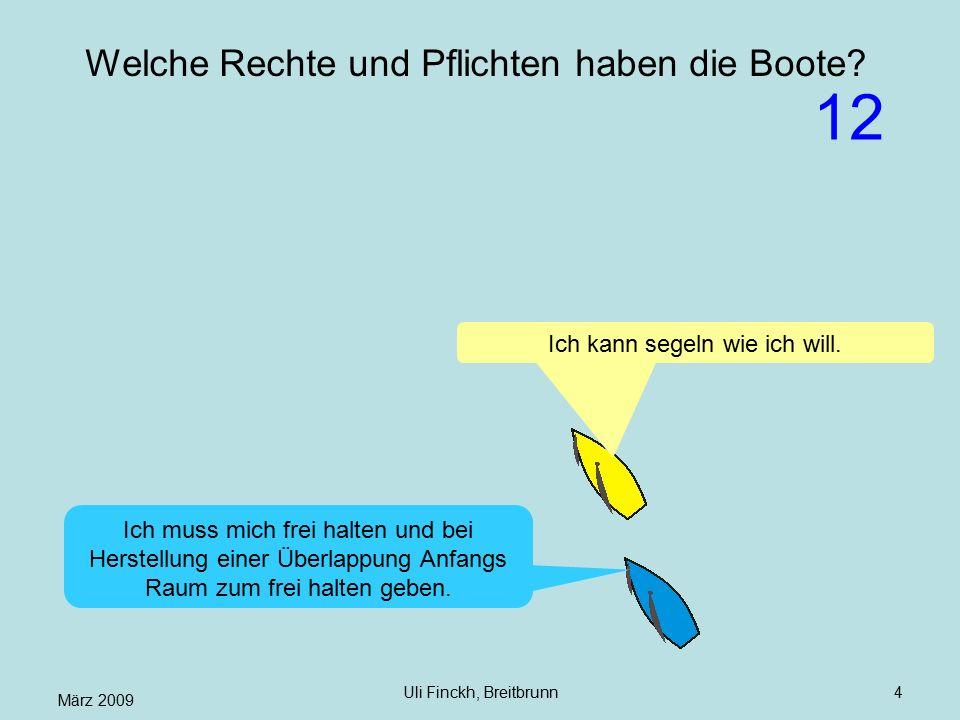 März 2009 Uli Finckh, Breitbrunn4 Welche Rechte und Pflichten haben die Boote? Ich kann segeln wie ich will. Ich muss mich frei halten und bei Herstel