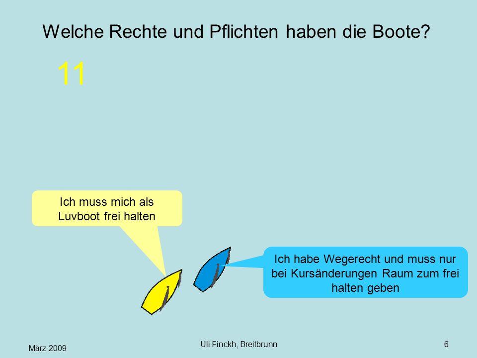 März 2009 Uli Finckh, Breitbrunn6 Welche Rechte und Pflichten haben die Boote? Ich muss mich als Luvboot frei halten Ich habe Wegerecht und muss nur b