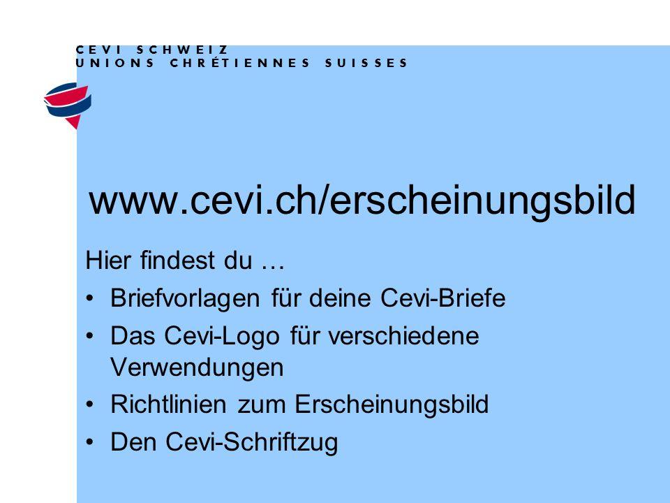 www.cevi.ch/erscheinungsbild Hier findest du … Briefvorlagen für deine Cevi-Briefe Das Cevi-Logo für verschiedene Verwendungen Richtlinien zum Erscheinungsbild Den Cevi-Schriftzug   