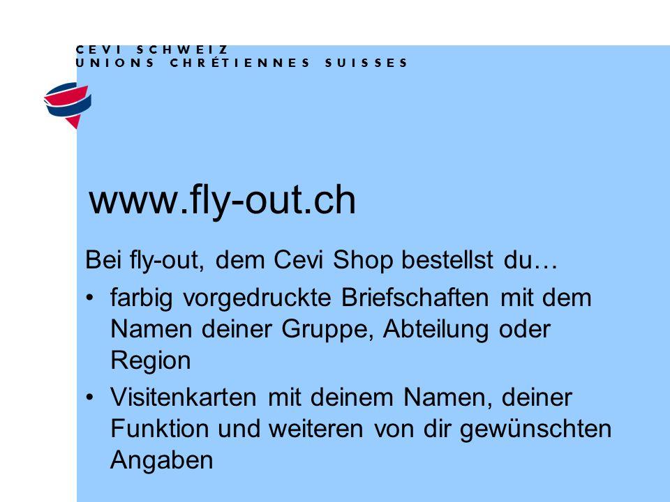www.fly-out.ch Bei fly-out, dem Cevi Shop bestellst du… farbig vorgedruckte Briefschaften mit dem Namen deiner Gruppe, Abteilung oder Region Visitenkarten mit deinem Namen, deiner Funktion und weiteren von dir gewünschten Angaben   