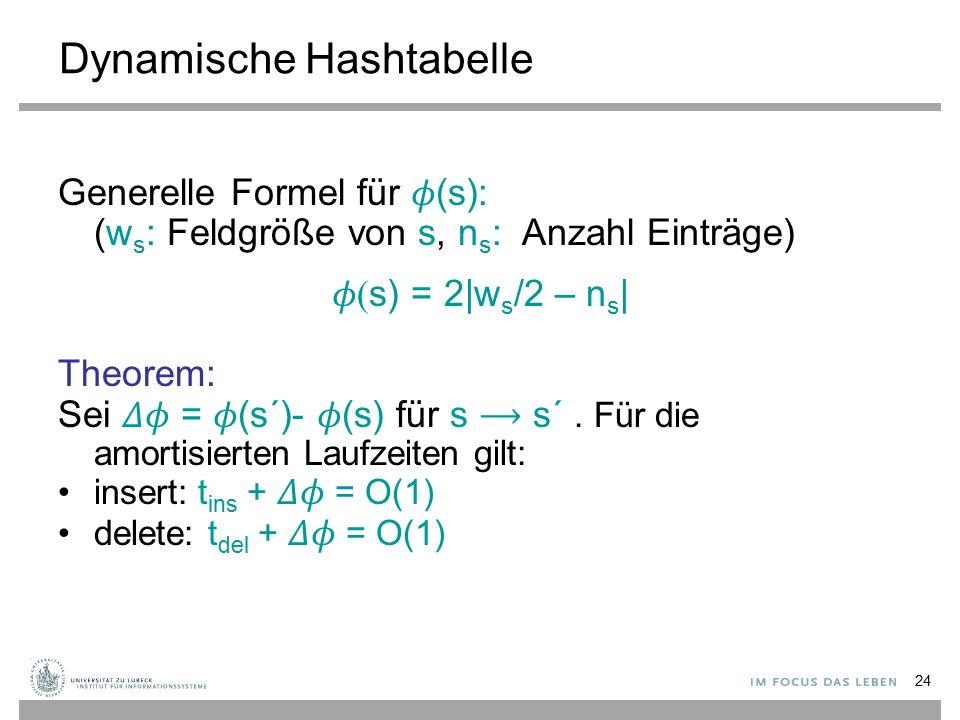 24 Dynamische Hashtabelle Generelle Formel für  (s): (w s : Feldgröße von s, n s : Anzahl Einträge)  s) = 2|w s /2 – n s | Theorem: Sei  =  (s´)-  (s) für s s´.