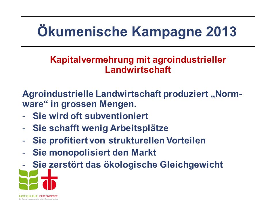 """Ökumenische Kampagne 2013 Kapitalvermehrung mit agroindustrieller Landwirtschaft Agroindustrielle Landwirtschaft produziert """"Norm- ware in grossen Mengen."""