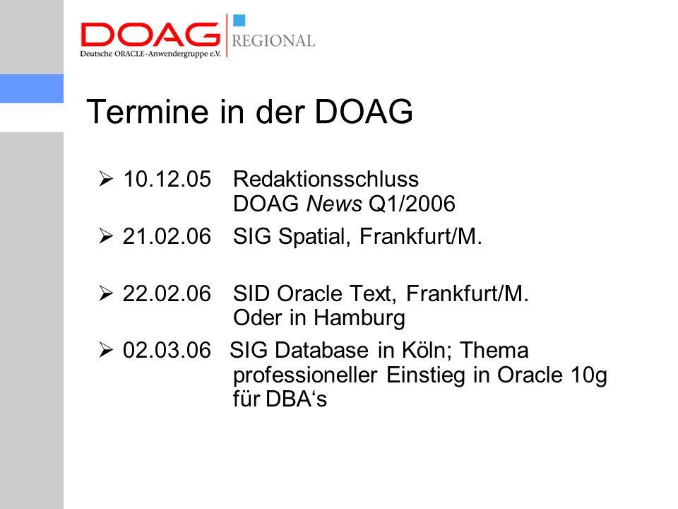 Termine in der DOAG  10.12.05Redaktionsschluss DOAG News Q1/2006  21.02.06SIG Spatial, Frankfurt/M.