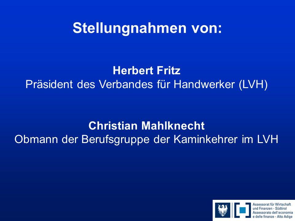 Herbert Fritz Präsident des Verbandes für Handwerker (LVH) Christian Mahlknecht Obmann der Berufsgruppe der Kaminkehrer im LVH Stellungnahmen von: