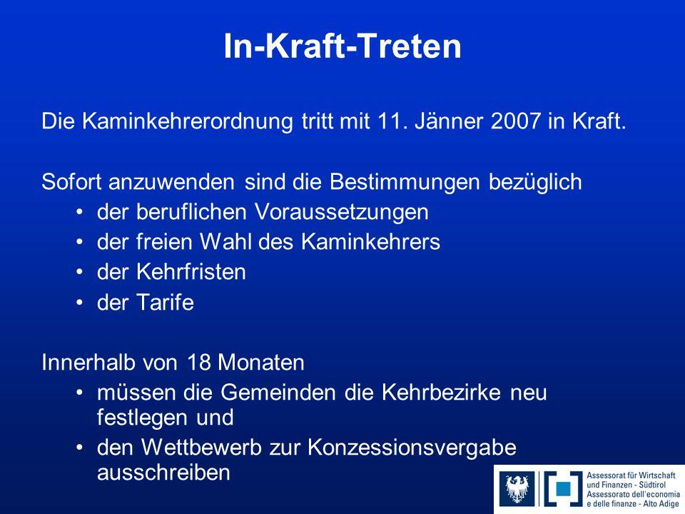 In-Kraft-Treten Die Kaminkehrerordnung tritt mit 11. Jänner 2007 in Kraft. Sofort anzuwenden sind die Bestimmungen bezüglich der beruflichen Vorausset