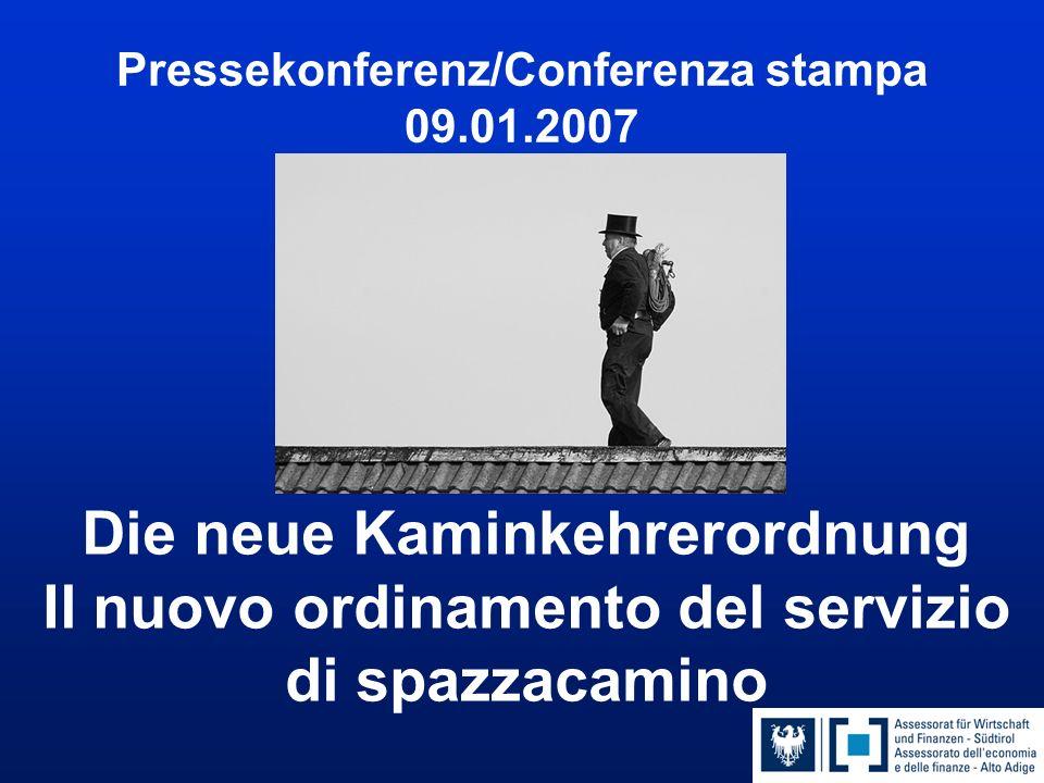 Pressekonferenz/Conferenza stampa 09.01.2007 Die neue Kaminkehrerordnung Il nuovo ordinamento del servizio di spazzacamino
