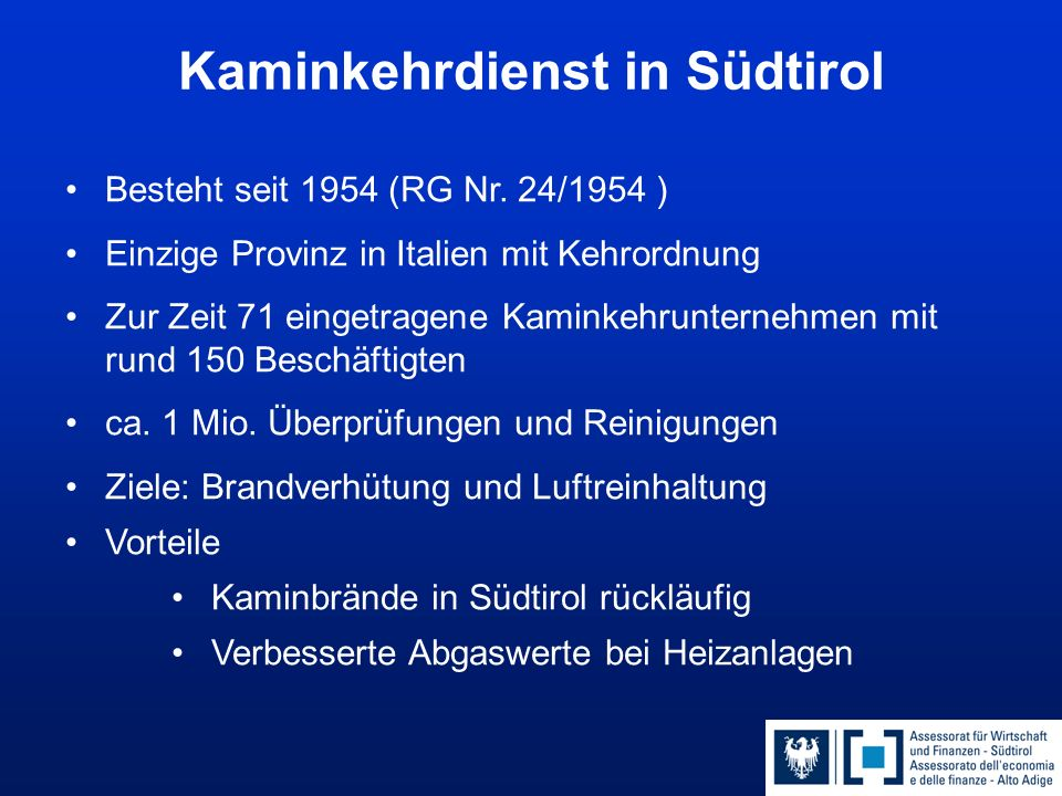 Kaminkehrdienst in Südtirol Besteht seit 1954 (RG Nr. 24/1954 ) Einzige Provinz in Italien mit Kehrordnung Zur Zeit 71 eingetragene Kaminkehrunternehm