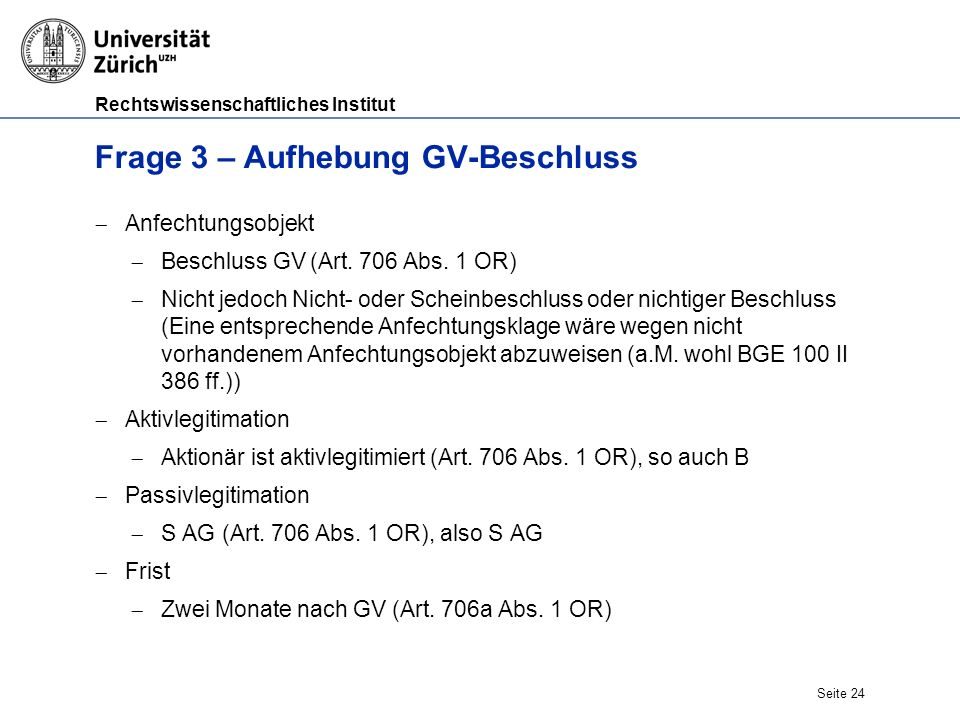 Rechtswissenschaftliches Institut Seite 24 Frage 3 – Aufhebung GV-Beschluss  Anfechtungsobjekt  Beschluss GV (Art.
