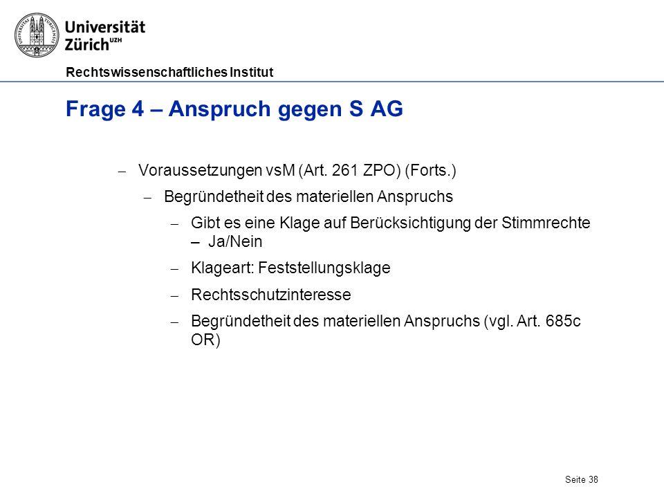 Rechtswissenschaftliches Institut Seite 38 Frage 4 – Anspruch gegen S AG  Voraussetzungen vsM (Art.