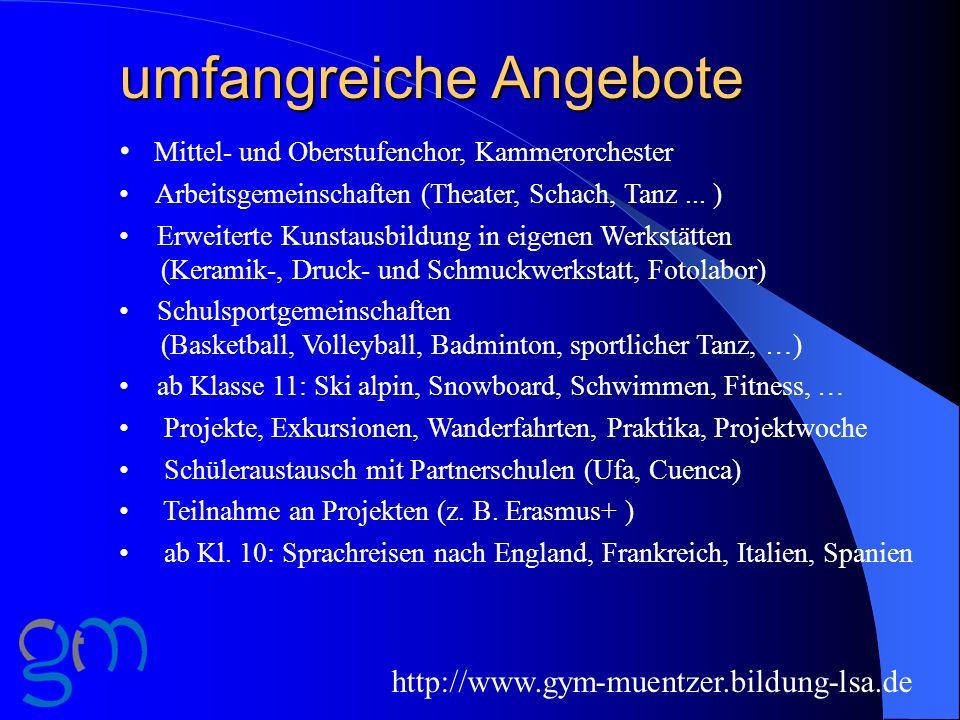 umfangreiche Angebote Mittel- und Oberstufenchor, Kammerorchester Arbeitsgemeinschaften (Theater, Schach, Tanz... ) Erweiterte Kunstausbildung in eige